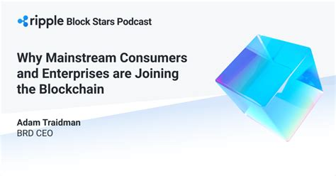 Block Stars: Why Mainstream Consumers and Enterprises are