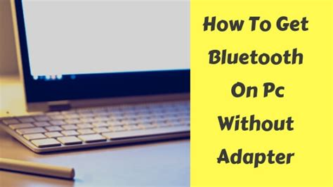 How To Get Bluetooth On PC Without Adapter